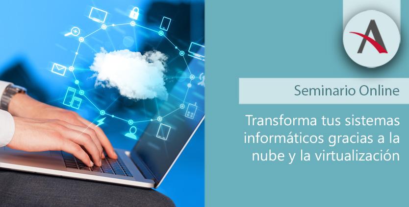 Transforma tus sistemas informáticos gracias a la nube y la virtualización
